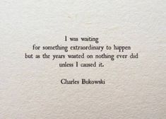 Image de quotes, charles bukowski, and book Poem Quotes, Words Quotes, Life Quotes, Sayings, Poems On Life, Book Quotes About Life, Quotes About Art, Author Quotes, Crush Quotes