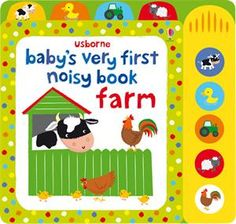 Baby's Very First Noisy Book: Farm: A delightfully musical book, specially designed for sharing together with babies. Press the buttons to hear the tunes and animal noises for each picture, including cows in the field, ducks in the pond, a tractor chugging along and clucking chickens. With bold illustrations and tabs to easily locate their favorite picture, little children will enjoy singing along with the tunes and mimicking the animal sounds. Available at: https://r4781.myubam.com/