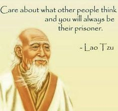 Inspirational Quotes about Strength : QUOTATION - Image : As the quote says - Description Care about what others think and you are their prisoner. Lao Tzu Quotes, Wise Quotes, Quotable Quotes, Great Quotes, Quotes To Live By, Motivational Quotes, Inspirational Quotes, Yoga Quotes, Socrates Quotes