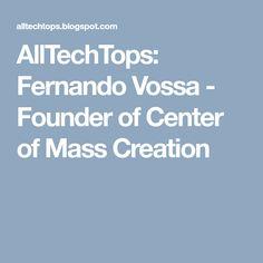 AllTechTops: Fernando Vossa - Founder of Center of Mass Creation