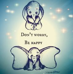 Dumbo dont worry be happy elephant quotes, happy elephant, winnie the pooh quotes, Happy Elephant, Elephant Love, Arte Disney, Disney Art, Dumbo Disney, Super Troopers Quotes, Up Movie Quotes, Elephant Quotes, Dumbo Movie