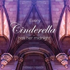 "President Thomas S. Monson: ""Every Cinderella has her midnight."" #lds #quotes"
