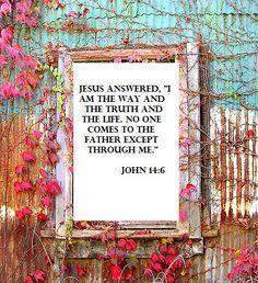 John 14:6, christian tumblr, worship, Bible verses, Bible tumblr, Jesus, God, religion, Salvation, Love, Love of God.