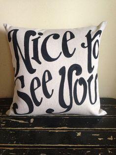 Nice to See You  custom quote pillow  outdoor indoor by kijsa studio