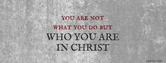 You are not what you do but who you are in Christ | Christian Facebook Cover