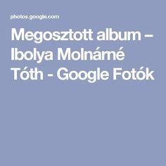 Megosztott album – Ibolya Molnárné Tóth - Google Fotók