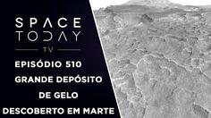 Grande Depósito de Gelo Descoberto em Marte - Space Today TV Ep.510