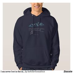 """I am never lost in the mountains, it is where... #hoodie """"I am never lost in the #mountains, it is where I found myself."""" ~ Lee Hiller  #quotes #hiker #trails #Outdoors #nature #hike #hiking https://www.zazzle.com/leehillerloveadvice/gifts?cg=196688338406691201"""