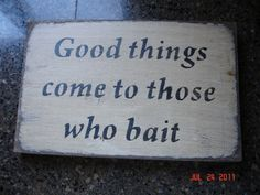 Good Things Come to those who Bait sign - cabin fishing | MyRusticBoardSigns - Woodworking on ArtFire