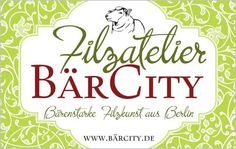 Filzatelier BärCity- Bärenstarke  Filzkunst aus Berlin-handgefilzte Unikate  www.bärcity.de