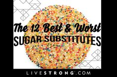 The 12 Best and Worst Sugar Substitutes