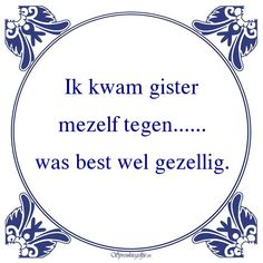Ik kwam gister mezelf tegen…… was best wel gezellig Tumblr Fail, Tumblr Quotes, Best Quotes, Funny Quotes, Scrapbook Quotes, Dutch Quotes, Woman Quotes, Be Yourself Quotes, Cool Words