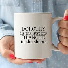 Dorothy in the Streets Blanche in the Sheets Funny Ceramic Coffee Mug