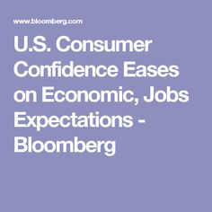 U.S. Consumer Confidence Eases on Economic, Jobs Expectations - Bloomberg