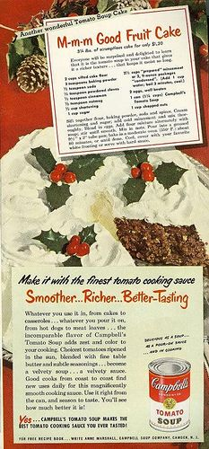 There are some vintage recipes which should probably be kept in the past, such as this Fruit Cake which uses Campbell's Tomato Soup as a main ingredient. LOL!