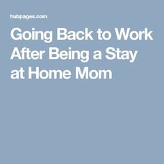 Going Back to Work After Being a Stay at Home Mom