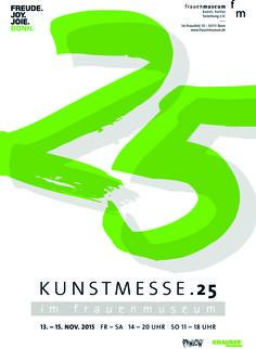 25. Kunstmesse im frauenmuseum Bonn 13. - 15. November 2015  Fr & Sa von 14 - 20 Uhr, So 11 - 18 Uhr