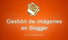 Imágenes en Blogger. Lo que nunca te atrevistes a preguntar