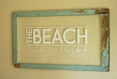 Old window sign with beach saying. More decor ideas for old windows: http://www.completely-coastal.com/2012/10/decor-ideas-for-old-window-frames.html