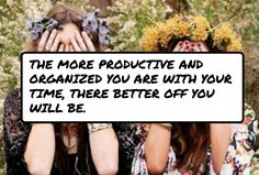 The more #productive and organized you are with your time, there better off you will be.