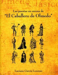 """Las puestas en escena de """"El Caballero de Olmedo"""" / Luciano García Lorenzo - [Olmedo] : Ayuntamiento de Olmedo ; [Valladolid] : Original Hand Visual Estudio, cop. 2007"""
