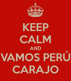 KEEP CALM AND VAMOS PERÚ CARAJO