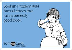 Bookish Problem #84 Factual errors that ruin a perfectly good book. | Cute Therapy Ecard
