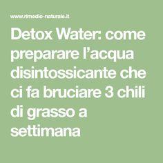 Detox Water: come preparare l'acqua disintossicante che ci fa bruciare 3 chili di grasso a settimana