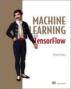 Machine Learning with TensorFlow: Shukla: 9781617293870: Amazon.com: Books