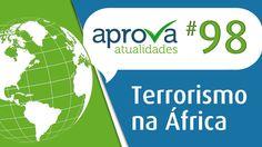 Aprova Atualidades 98 - Terrorismo na África. - (Publicado em 21 de março de 2015).