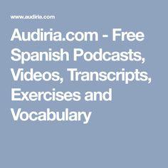 Audiria.com - Free Spanish Podcasts, Videos, Transcripts, Exercises and Vocabulary