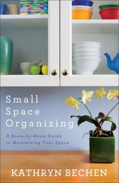 10 tips for organizing small spaces - #10. Attitude is everything. Think of your small space as a positive, beautiful escape from the expense and rigors of big home living and maintenance.