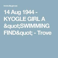 "14 Aug 1944 - KYOGLE GIRL A ""SWIMMING FIND"" - Trove"
