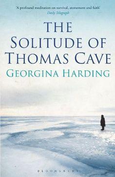 The Solitude of Thomas Cave: Amazon.co.uk: Georgina Harding: 9780747599746: Books