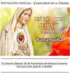 Atención Barranquilla - Día con María El próximo Sábado 25 de Noviembre tendremos el evento UN DÍA CON JESÚS Y MARÍA que será dedicado a profundizar y meditar todo lo relacionados con las apariciones de Fátima el mensaje y las proféticas palabras de la Santísima Virgen al respecto de la actualidad y el futuro.  El evento será en la Casa de Eventos del colegio La Enseñanza Cra 52 # 86-88 de 8:00 AM a 5:00 PM - Las boletas podrá adquirirlas con Janeth Amashta tel: 300 343 1079.