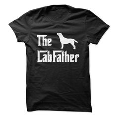 Labrador fathers are awesome -- just like their own Labbie babies! Wear this loud and proud!