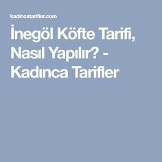 İnegöl Köfte Tarifi, Nasıl Yapılır? - Kadınca Tarifler
