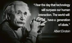 Intriguing isn't it? When the man that foresaw this future was one that helped create it. Albert Einstein