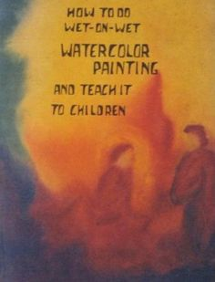 How to do wet-on-wet watercolor painting and teach it to children: A guide to a natural style of painting for teachers, parents and children: Rauld Russell: Amazon.com: Books