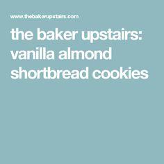 the baker upstairs: vanilla almond shortbread cookies