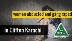Clifton Karachi rape case – The recent incident occurred at the upmarket area of Karachi. A 22 years old woman, who wishes her identity to be concealed, was allegedly kidnapped by a three men squad. As the report says, the monstrous goons took her to a nearby flat, where she was physically assaulted multiple times by a duo.