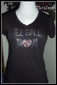 T Ball Mom T shirt... i totally have to ask my amazingly talented friend to make me a shirt like this one!!