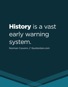 History is a vast early warning system. History Quotes, Quote Of The Day, Life Quotes, Inspirational Quotes, Motivation, Words, Quotes, Quotes About Life, Life Coach Quotes