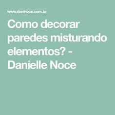 Como decorar paredes misturando elementos? - Danielle Noce