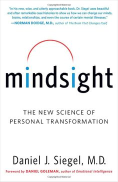 Mindsight: The New Science of Personal Transformation by Daniel Siegel.