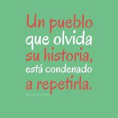 """""""Un pueblo que olvida su historia, está condenado a repetirla."""" #MarcoTulioCiceron #Citas #Frases @Candidman"""