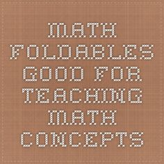 Math foldables  Good for teaching math concepts