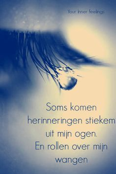Sometimes memories secretly come from my eyes .- Soms komen herinneringen stiekem uit mijn ogen … Sometimes memories secretly come from my eyes … - Angst Quotes, Sad Quotes, Love Quotes, Inspirational Quotes, Qoutes, Motivational, Cool Words, Wise Words, Crying Eyes