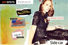 This Friday & Satruday's HOTSPOTS #SideCarCHI  Who: The babely dj Megan Taylor has hand picked 3 HOTSPOTS for you to check out this weekend!