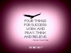 Four things for success: work and pray, think and believe. Norman Vincent Peale, Beginning Quotes, Spiritual Words, Believe Quotes, Inspirational Poems, Smart Quotes, Message Quotes, Monday Quotes, Memories Quotes